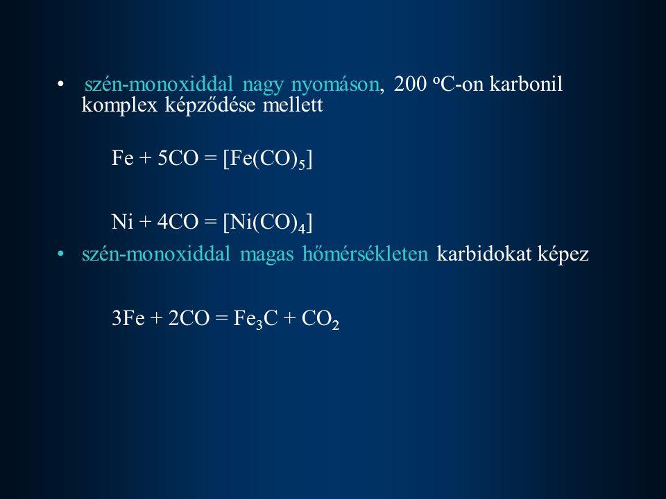 szén-monoxiddal nagy nyomáson, 200 oC-on karbonil komplex képződése mellett
