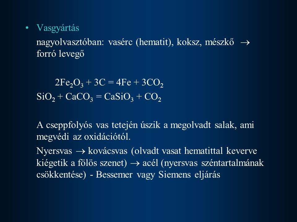 Vasgyártás nagyolvasztóban: vasérc (hematit), koksz, mészkő  forró levegő. 2Fe2O3 + 3C = 4Fe + 3CO2.