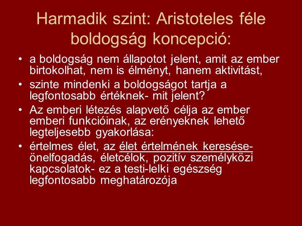 Harmadik szint: Aristoteles féle boldogság koncepció: