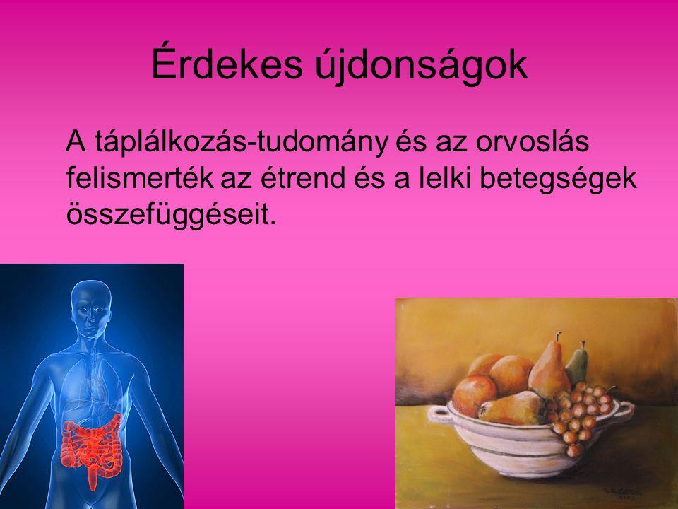 Érdekes újdonságok A táplálkozás-tudomány és az orvoslás felismerték az étrend és a lelki betegségek összefüggéseit.