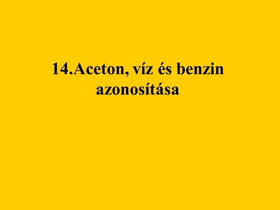 14.Aceton, víz és benzin azonosítása