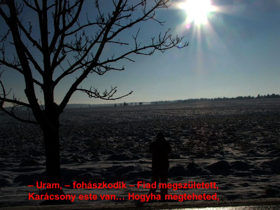 – Uram, – fohászkodik – Fiad megszületett,