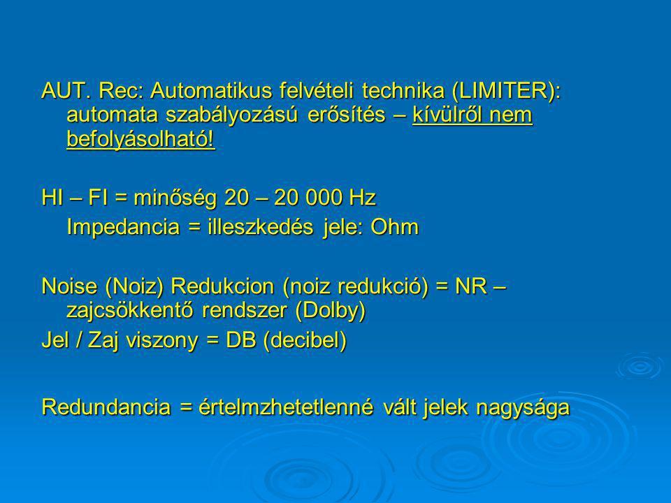 AUT. Rec: Automatikus felvételi technika (LIMITER): automata szabályozású erősítés – kívülről nem befolyásolható!