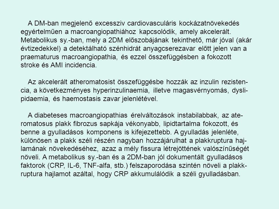 A DM-ban megjelenő excessziv cardiovasculáris kockázatnövekedés egyértelműen a macroangiopathiához kapcsolódik, amely akcelerált.