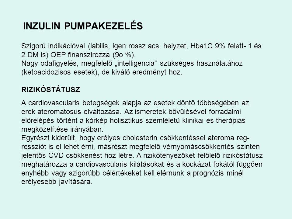 INZULIN PUMPAKEZELÉS Szigorú indikációval (labilis, igen rossz acs. helyzet, Hba1C 9% felett- 1 és 2 DM is) OEP finanszirozza (9o %).