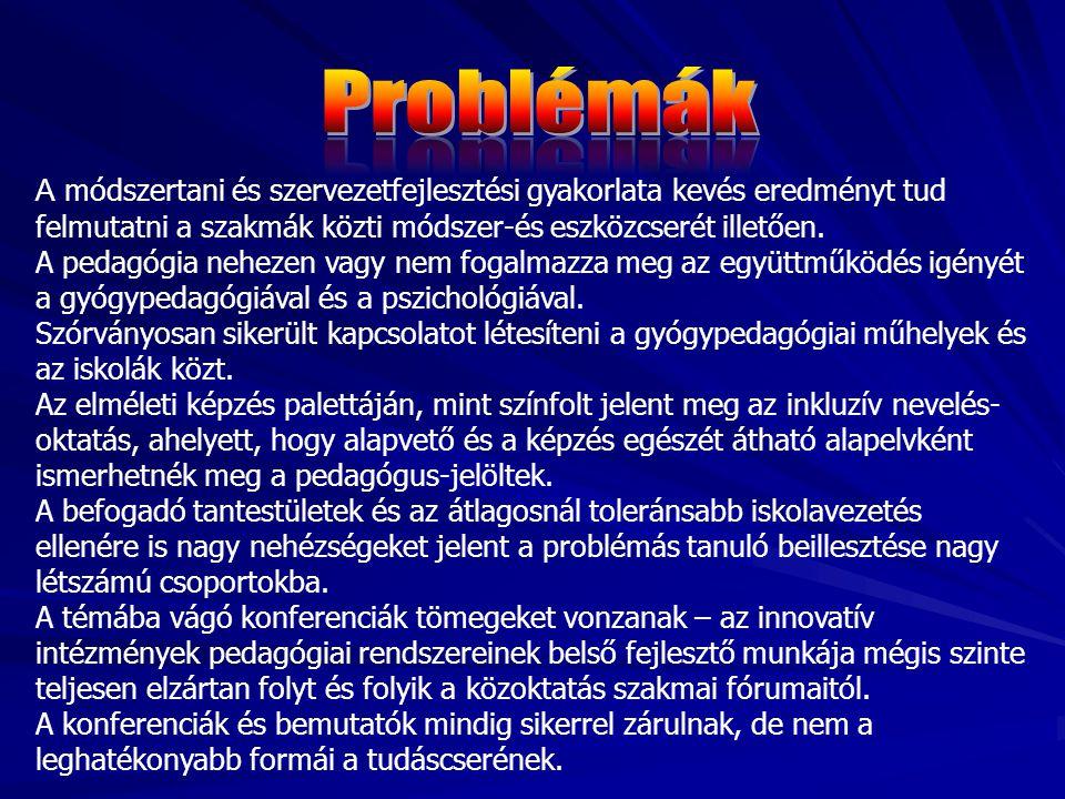 Problémák A módszertani és szervezetfejlesztési gyakorlata kevés eredményt tud felmutatni a szakmák közti módszer-és eszközcserét illetően.