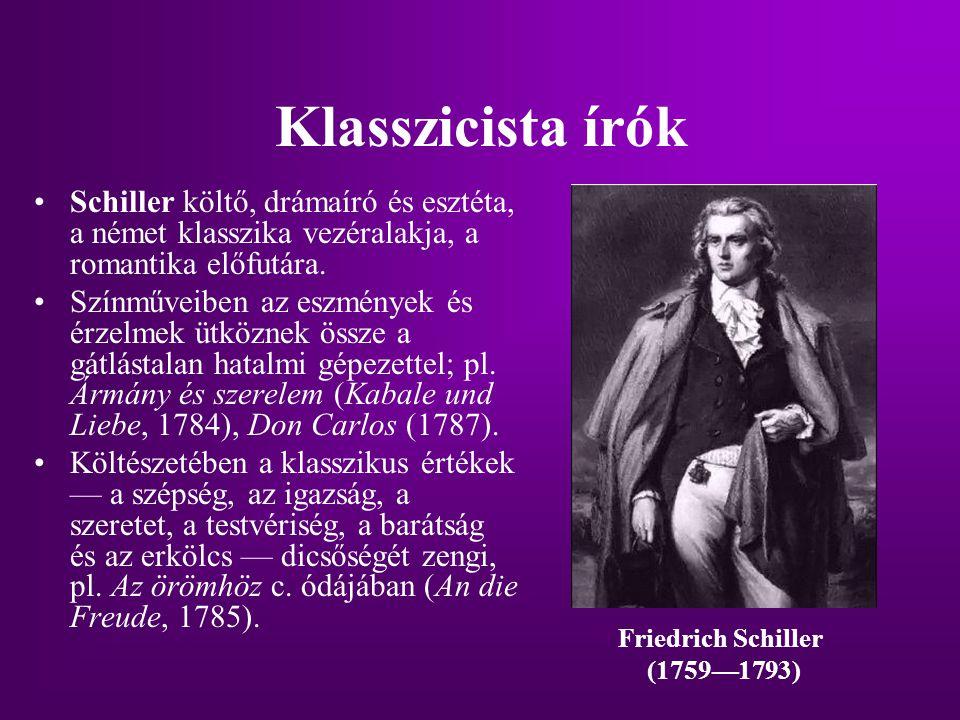 Klasszicista írók Schiller költő, drámaíró és esztéta, a német klasszika vezéralakja, a romantika előfutára.