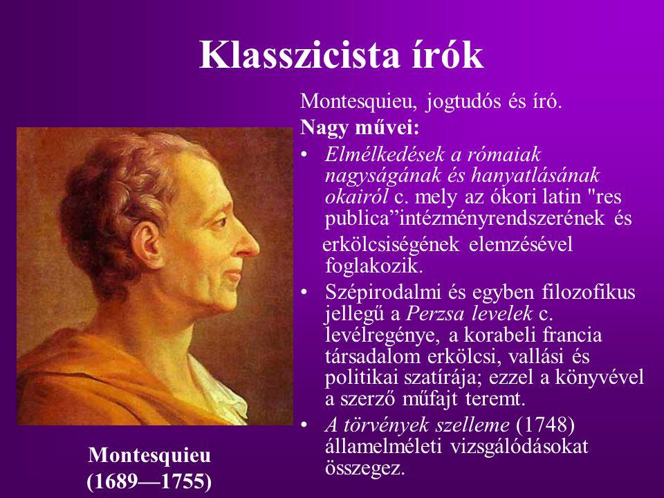 Klasszicista írók Montesquieu, jogtudós és író. Nagy művei: