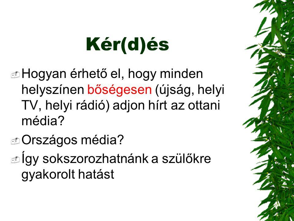 Kér(d)és Hogyan érhető el, hogy minden helyszínen bőségesen (újság, helyi TV, helyi rádió) adjon hírt az ottani média