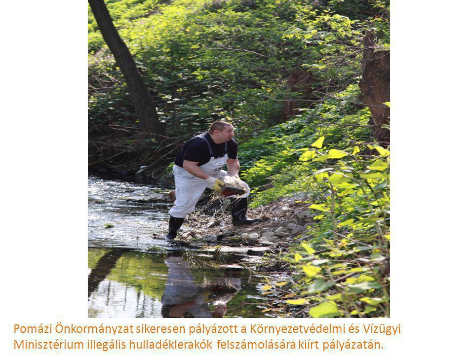 Pomázi Önkormányzat sikeresen pályázott a Környezetvédelmi és Vízügyi Minisztérium illegális hulladéklerakók felszámolására kiírt pályázatán.