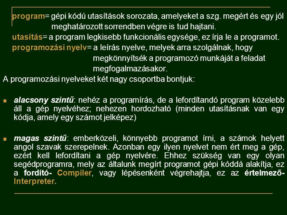 program= gépi kódú utasítások sorozata, amelyeket a szg