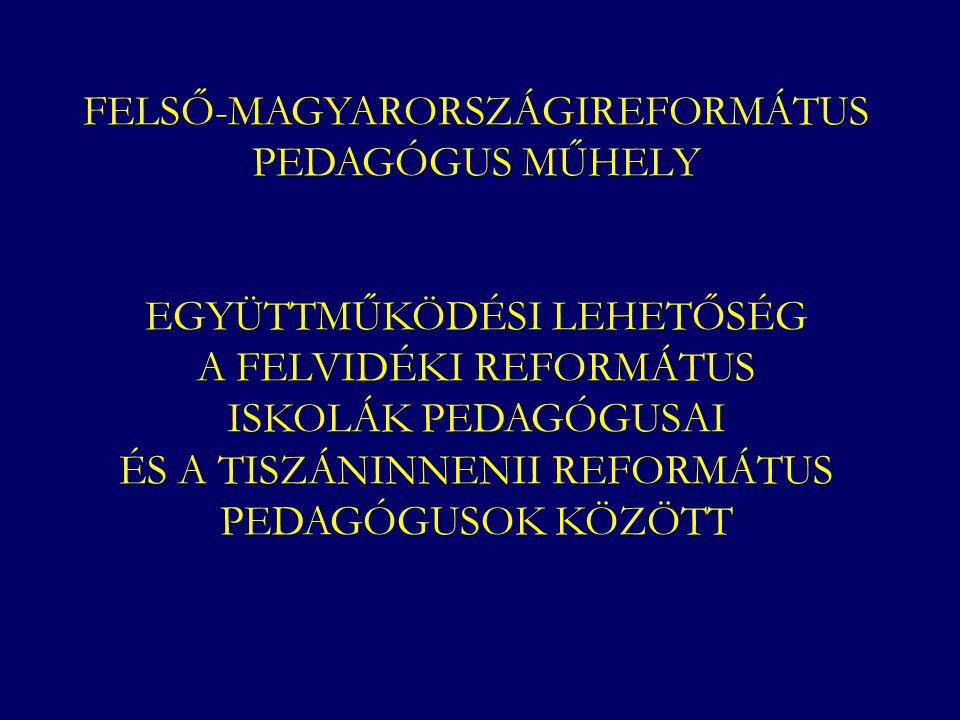 FELSŐ-MAGYARORSZÁGIREFORMÁTUS PEDAGÓGUS MŰHELY