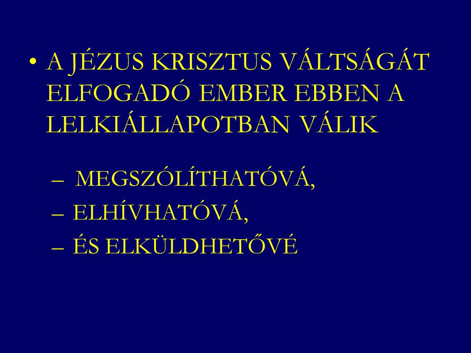 A JÉZUS KRISZTUS VÁLTSÁGÁT ELFOGADÓ EMBER EBBEN A LELKIÁLLAPOTBAN VÁLIK