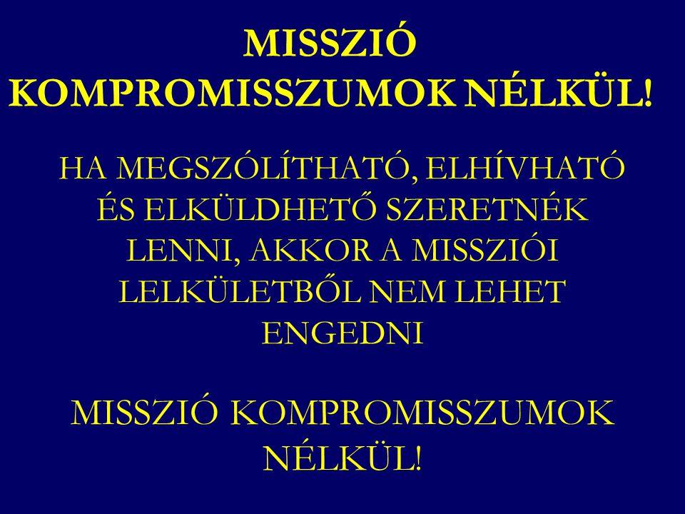 MISSZIÓ KOMPROMISSZUMOK NÉLKÜL!