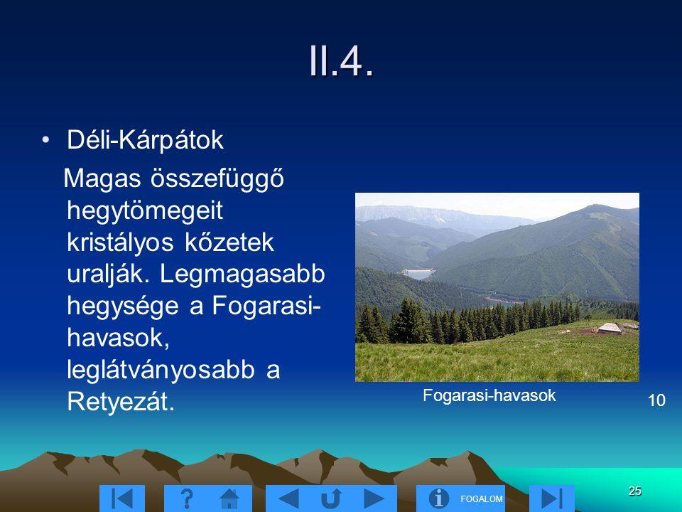 II.4. Déli-Kárpátok. Magas összefüggő hegytömegeit kristályos kőzetek uralják. Legmagasabb hegysége a Fogarasi-havasok, leglátványosabb a Retyezát.