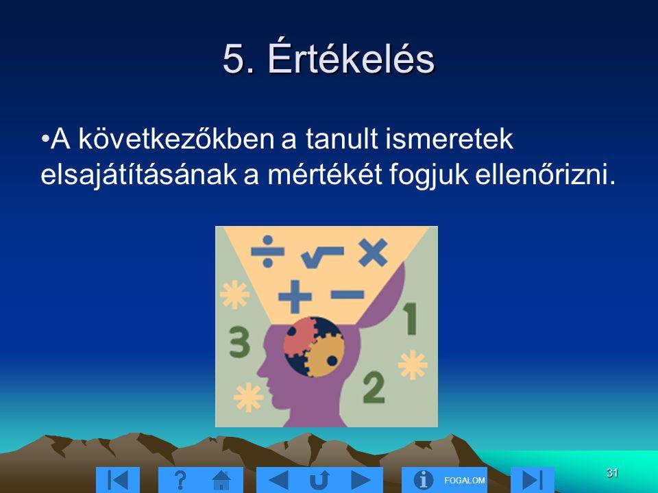 5. Értékelés A következőkben a tanult ismeretek elsajátításának a mértékét fogjuk ellenőrizni.