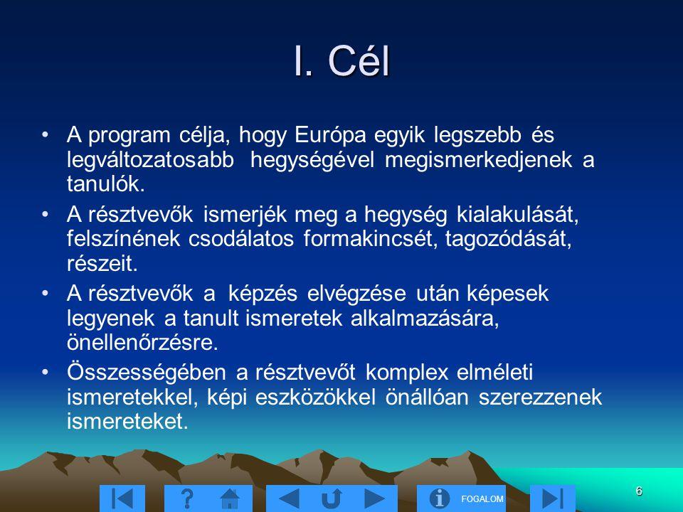 I. Cél A program célja, hogy Európa egyik legszebb és legváltozatosabb hegységével megismerkedjenek a tanulók.
