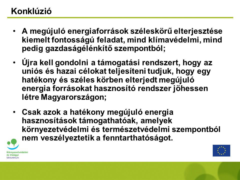 Konklúzió A megújuló energiaforrások széleskörű elterjesztése kiemelt fontosságú feladat, mind klímavédelmi, mind pedig gazdaságélénkítő szempontból;