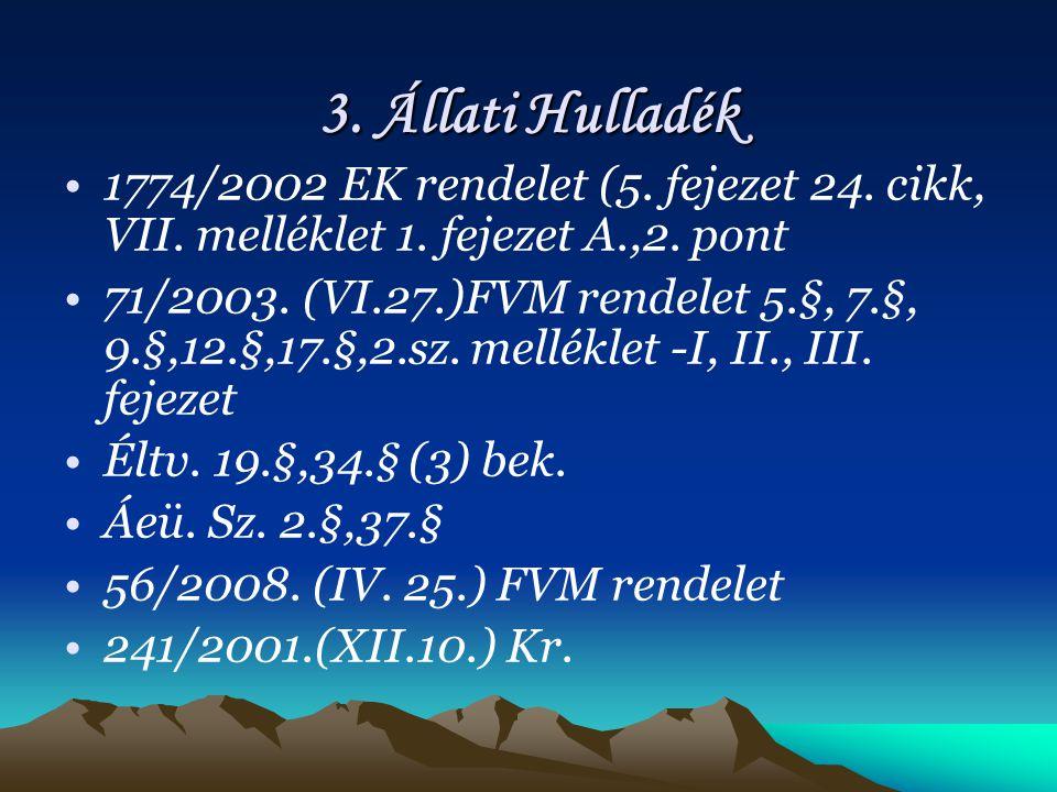 3. Állati Hulladék 1774/2002 EK rendelet (5. fejezet 24. cikk, VII. melléklet 1. fejezet A.,2. pont.