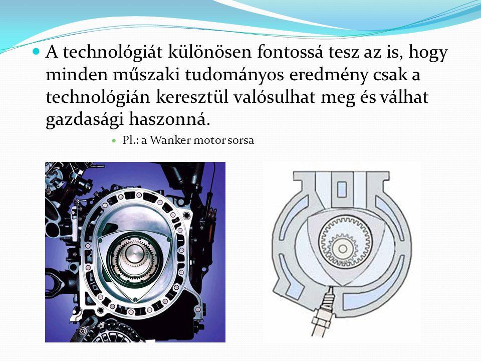 A technológiát különösen fontossá tesz az is, hogy minden műszaki tudományos eredmény csak a technológián keresztül valósulhat meg és válhat gazdasági haszonná.