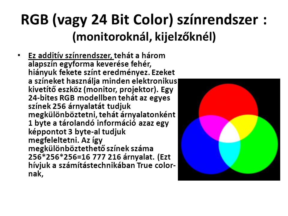 RGB (vagy 24 Bit Color) színrendszer : (monitoroknál, kijelzőknél)