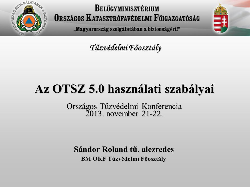 Sándor Roland tű. alezredes BM OKF Tűzvédelmi Főosztály