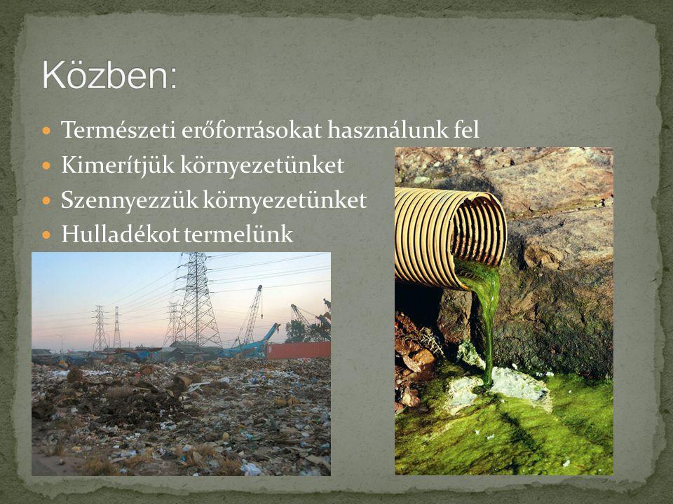 Közben: Természeti erőforrásokat használunk fel