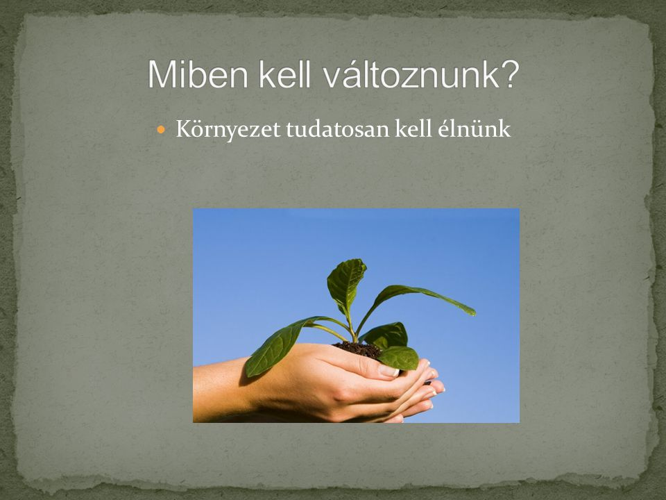 Környezet tudatosan kell élnünk