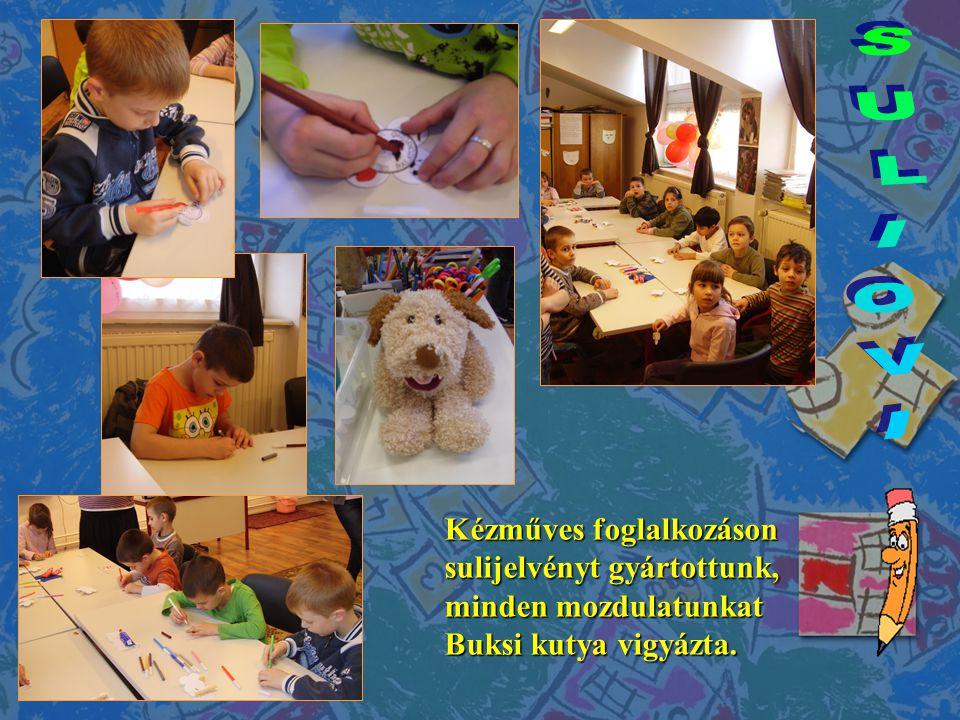 SULIOVI Kézműves foglalkozáson sulijelvényt gyártottunk, minden mozdulatunkat Buksi kutya vigyázta.