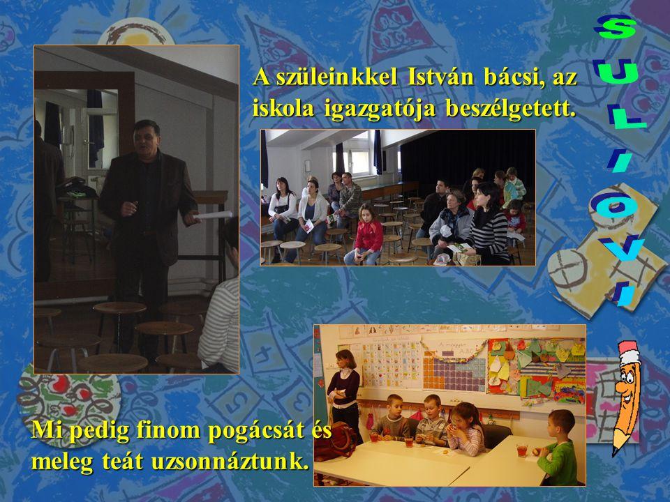 SULIOVI A szüleinkkel István bácsi, az iskola igazgatója beszélgetett.