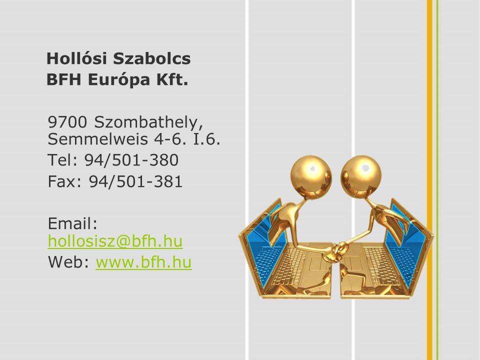 Hollósi Szabolcs BFH Európa Kft. 9700 Szombathely, Semmelweis 4-6. I.6. Tel: 94/501-380. Fax: 94/501-381.