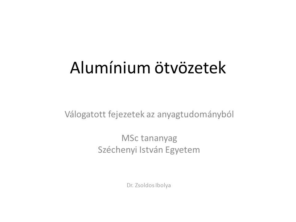 Alumínium ötvözetek Válogatott fejezetek az anyagtudományból
