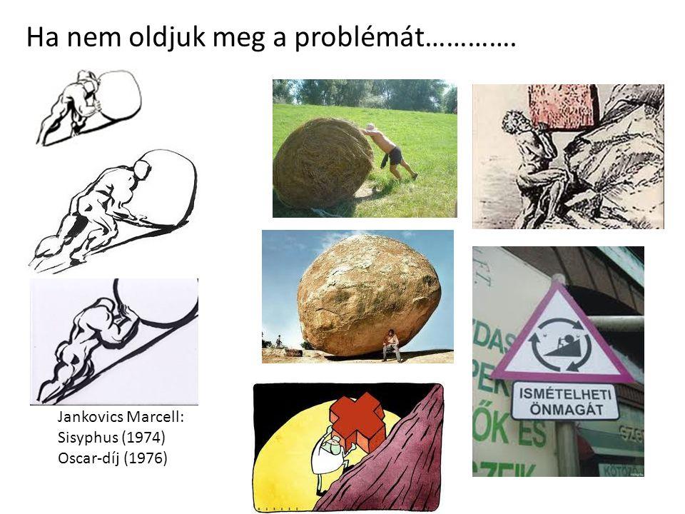 Ha nem oldjuk meg a problémát………….