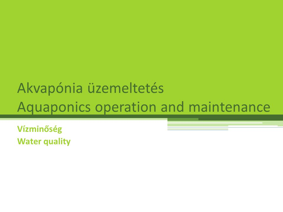 Akvapónia üzemeltetés Aquaponics operation and maintenance