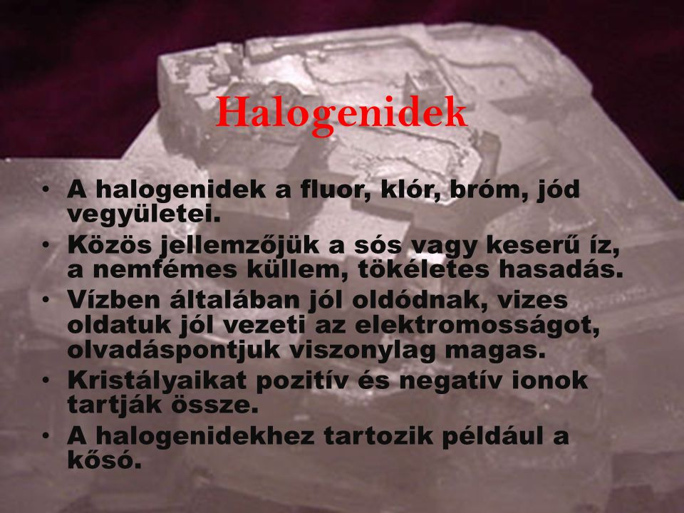Halogenidek A halogenidek a fluor, klór, bróm, jód vegyületei.