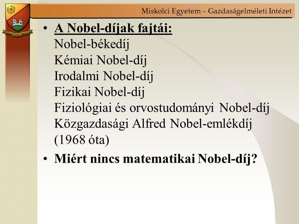 A Nobel-díjak fajtái: Nobel-békedíj Kémiai Nobel-díj Irodalmi Nobel-díj Fizikai Nobel-díj Fiziológiai és orvostudományi Nobel-díj Közgazdasági Alfred Nobel-emlékdíj (1968 óta)