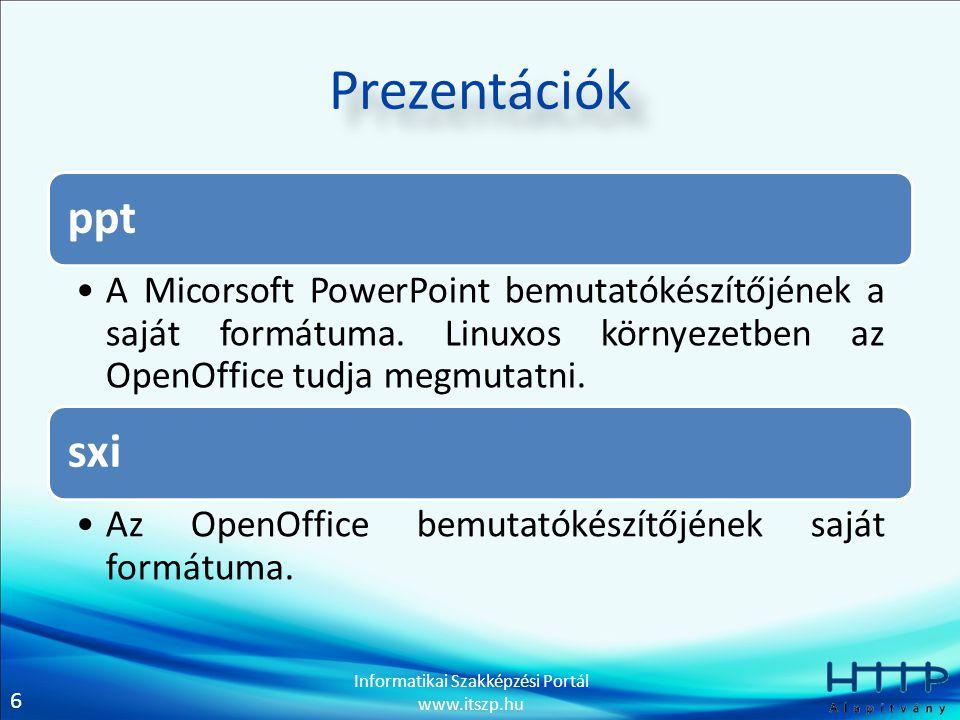 Prezentációk ppt. A Micorsoft PowerPoint bemutatókészítőjének a saját formátuma. Linuxos környezetben az OpenOffice tudja megmutatni.