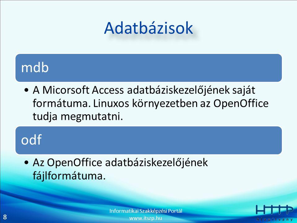 Adatbázisok mdb. A Micorsoft Access adatbáziskezelőjének saját formátuma. Linuxos környezetben az OpenOffice tudja megmutatni.