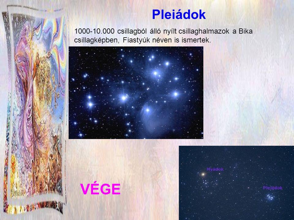 Pleiádok 1000-10.000 csillagból álló nyílt csillaghalmazok a Bika csillagképben, Fiastyúk néven is ismertek.
