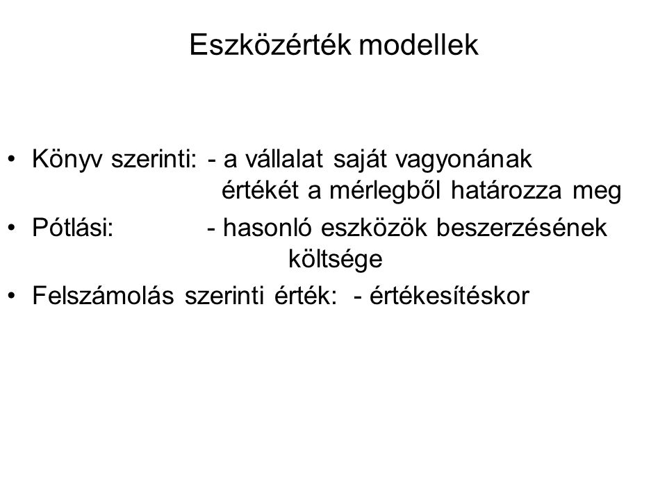 Eszközérték modellek Könyv szerinti: - a vállalat saját vagyonának értékét a mérlegből határozza meg.