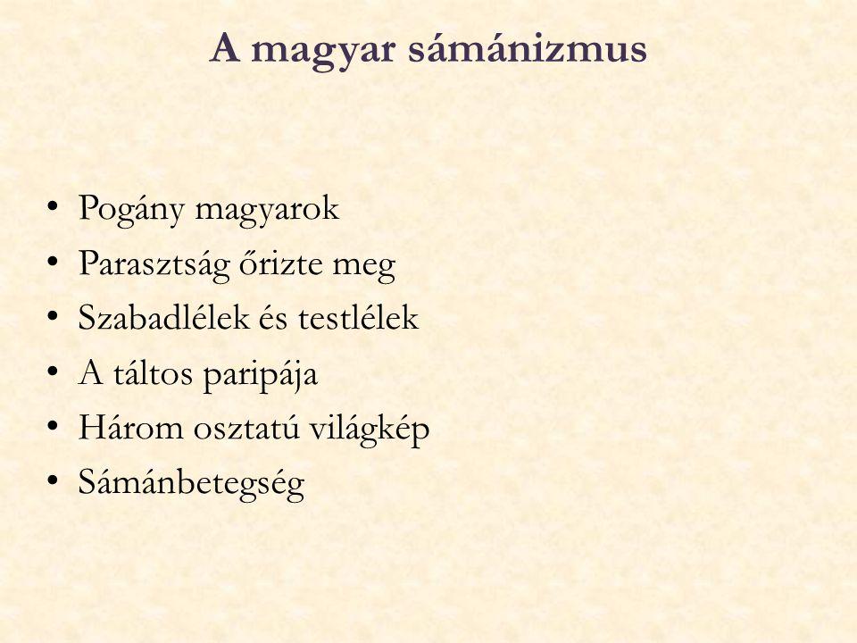 A magyar sámánizmus Pogány magyarok Parasztság őrizte meg
