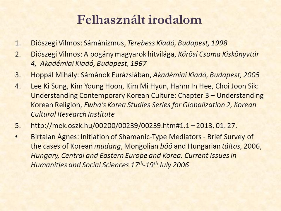 Felhasznált irodalom Diószegi Vilmos: Sámánizmus, Terebess Kiadó, Budapest, 1998.