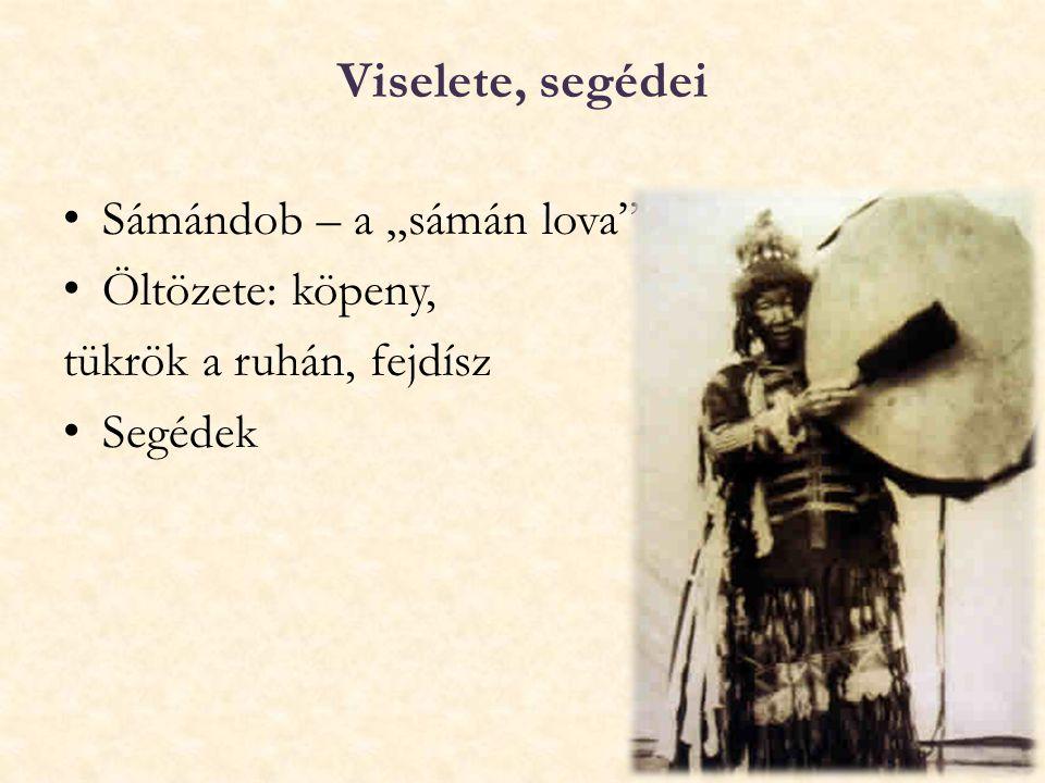 """Viselete, segédei Sámándob – a """"sámán lova Öltözete: köpeny,"""