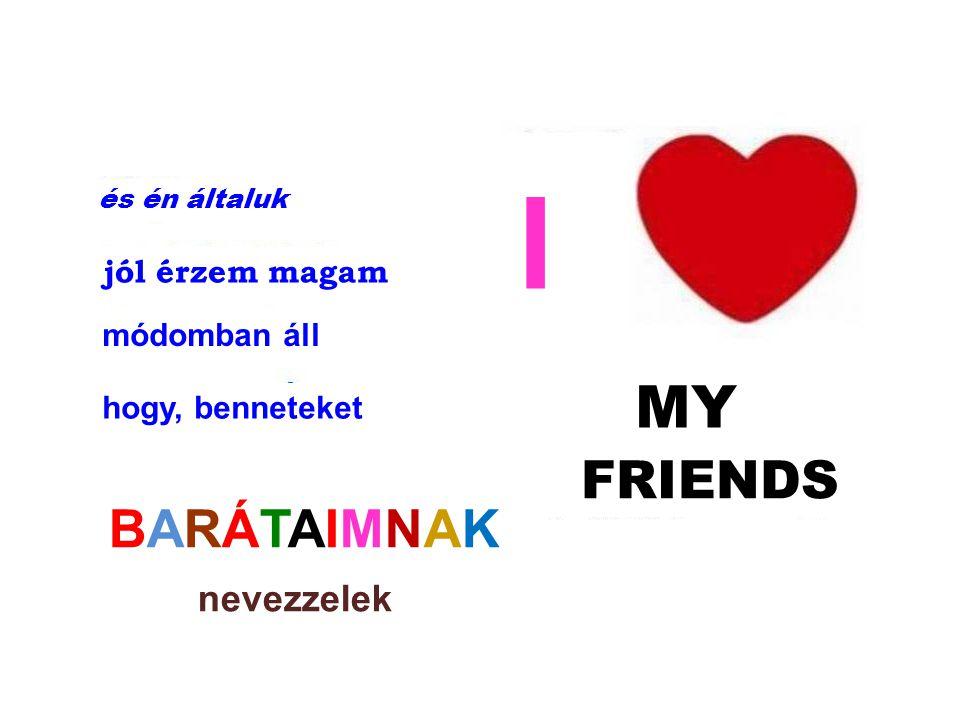 I FRIENDS BARÁTAIMNAK nevezzelek MY és én általuk jól érzem magam