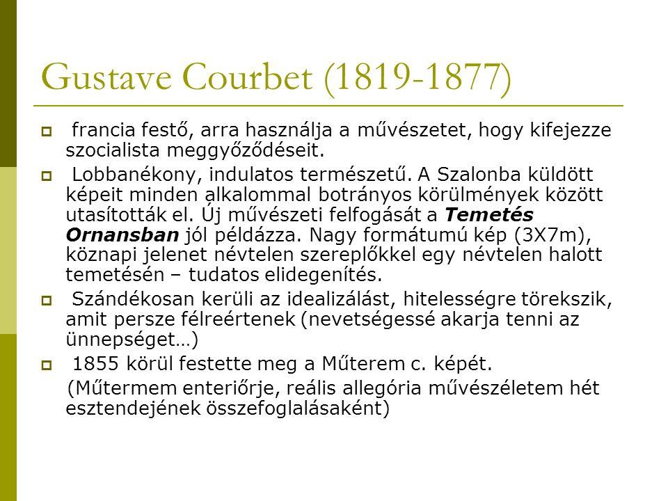 Gustave Courbet (1819-1877) francia festő, arra használja a művészetet, hogy kifejezze szocialista meggyőződéseit.