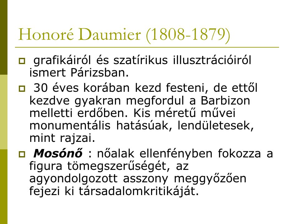 Honoré Daumier (1808-1879) grafikáiról és szatírikus illusztrációiról ismert Párizsban.