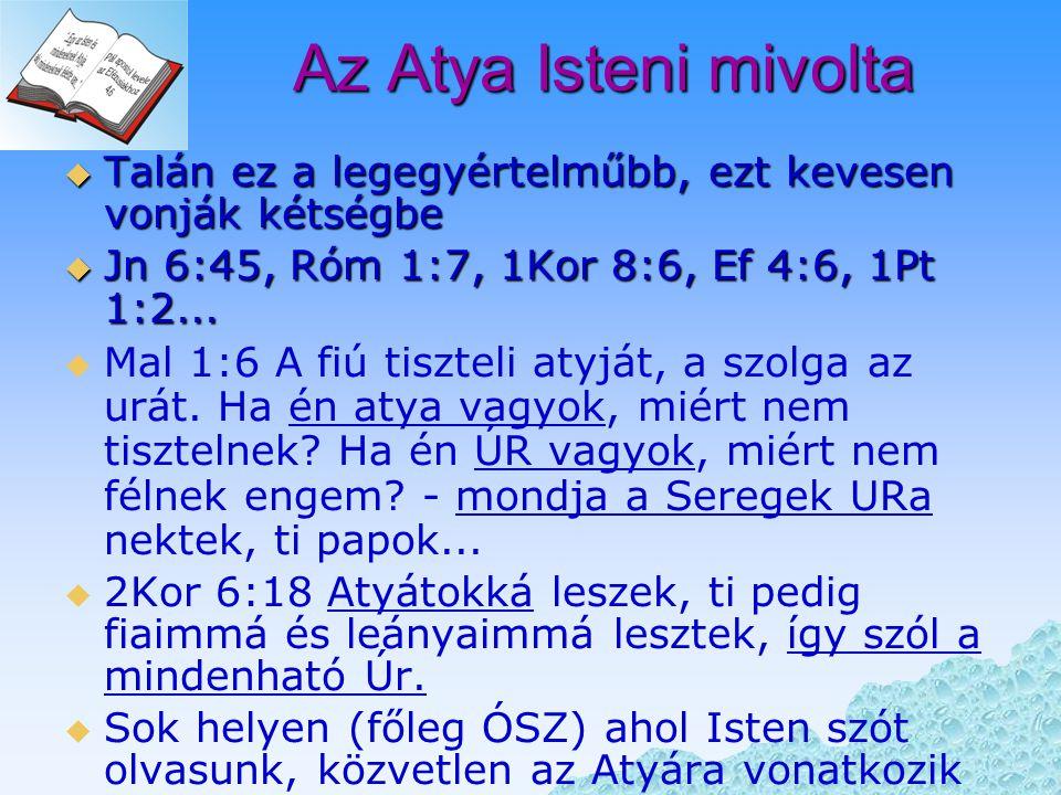 Az Atya Isteni mivolta Talán ez a legegyértelműbb, ezt kevesen vonják kétségbe. Jn 6:45, Róm 1:7, 1Kor 8:6, Ef 4:6, 1Pt 1:2...