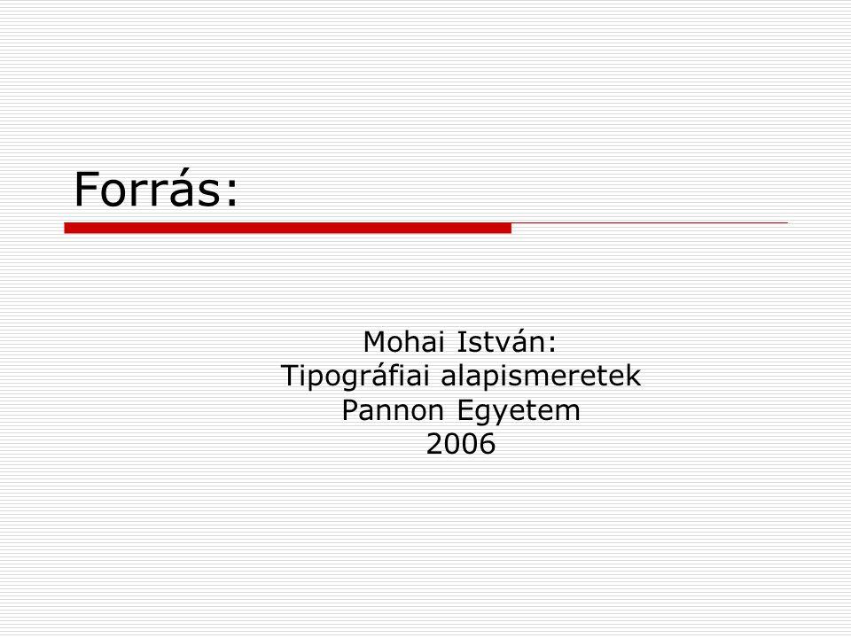 Mohai István: Tipográfiai alapismeretek Pannon Egyetem 2006