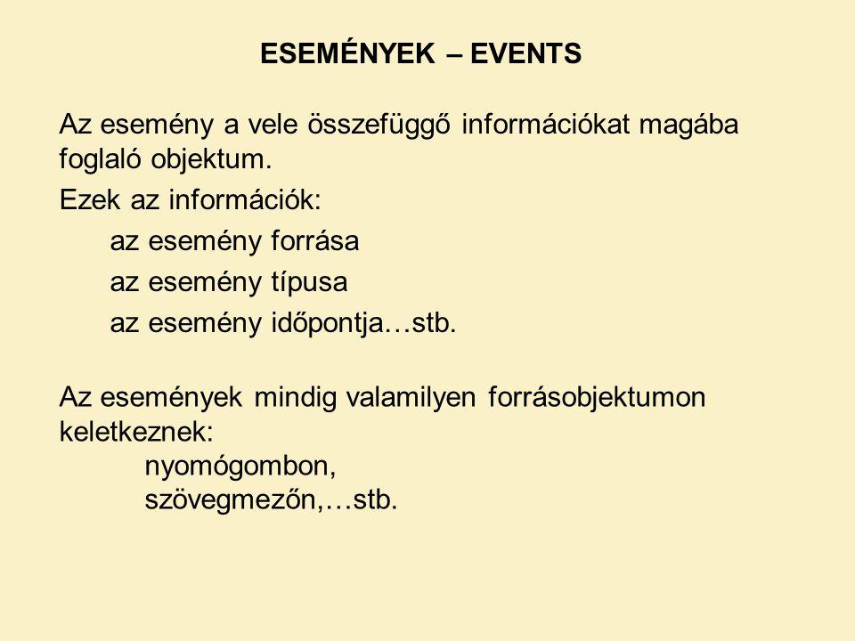 ESEMÉNYEK – EVENTS Az esemény a vele összefüggő információkat magába foglaló objektum. Ezek az információk: