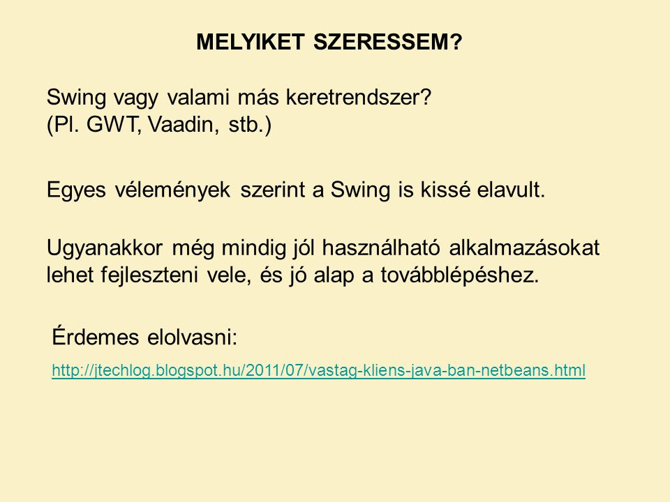 Swing vagy valami más keretrendszer (Pl. GWT, Vaadin, stb.)